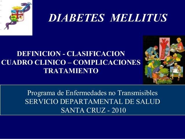 DEFINICION - CLASIFICACION CUADRO CLINICO – COMPLICACIONES TRATAMIENTO DIABETES MELLITUS Programa de Enfermedades no Trans...