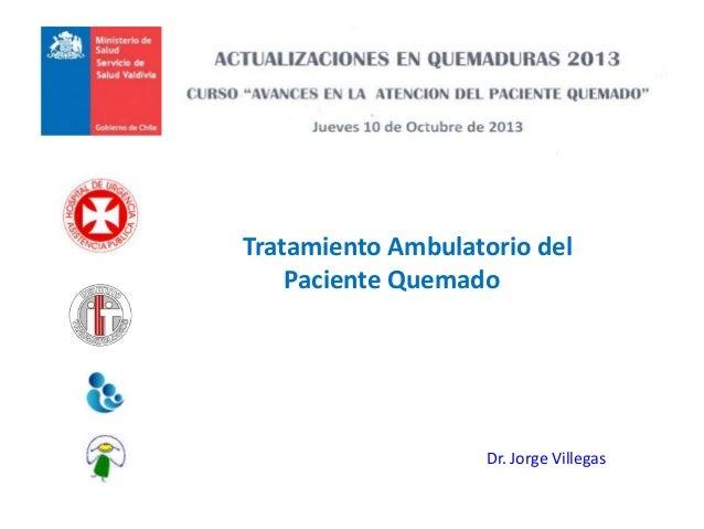 Tratamiento Ambulatorio del Paciente Quemado Dr. Jorge Villegas