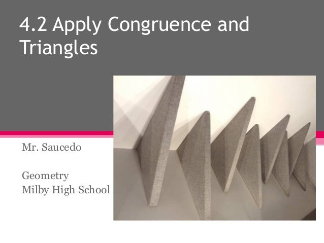 4.2 Apply Congruence and Triangles  Mr. Saucedo Geometry Milby High School