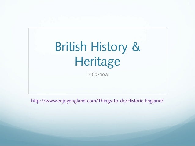 British History & Heritage 1485-now  http://www.enjoyengland.com/Things-to-do/Historic-England/