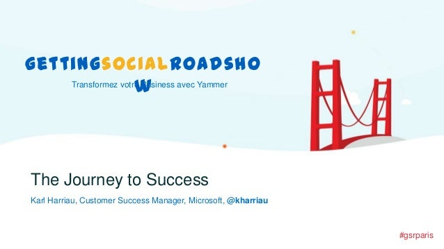 gettingsocialroadsho Transformez votre Business avec Yammer w  The Journey to Success Karl Harriau, Customer Success Manag...