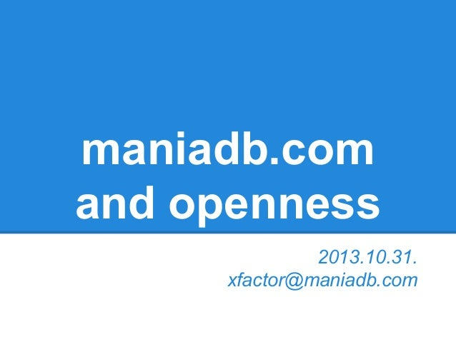 maniadb.com and openness 2013.10.31. xfactor@maniadb.com