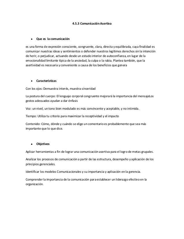 4.5.3 Comunicación Asertiva  Que es la comunicación es una forma de expresión consciente, congruente, clara, directa y equ...