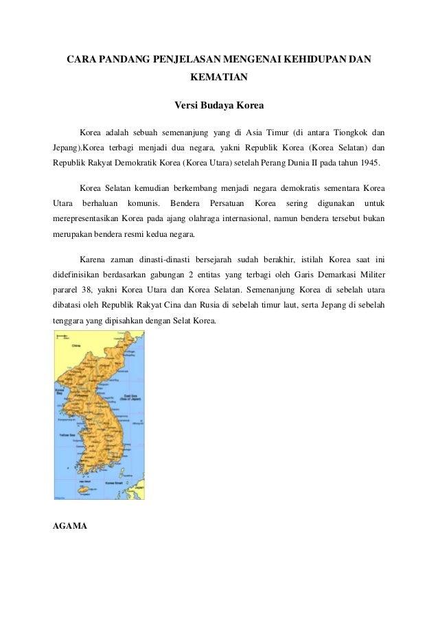 CARA PANDANG PENJELASAN MENGENAI KEHIDUPAN DAN KEMATIAN Versi Budaya Korea Korea adalah sebuah semenanjung yang di Asia Ti...