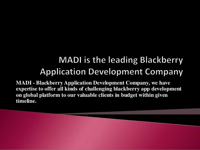 MADI - Blackberry Application Development Company, we have expertise to offer all kinds of challenging blackberry app deve...