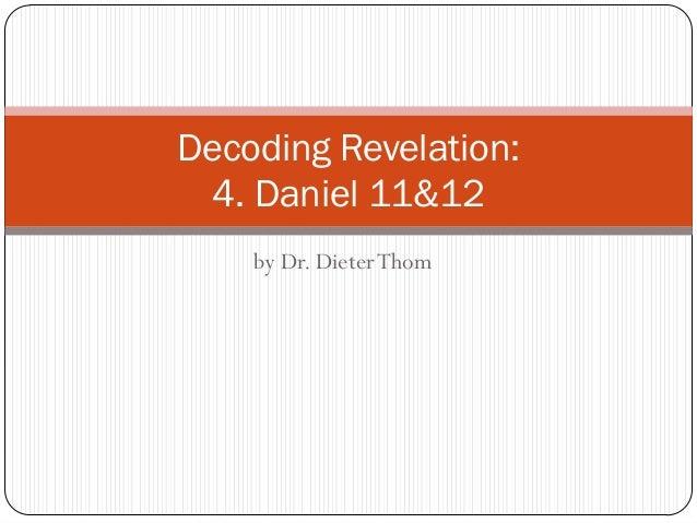 Decoding Revelation: 4. Daniel 11&12 by Dr. Dieter Thom
