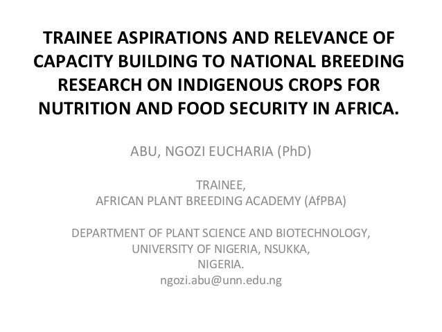 TRAINEE ASPIRATIONS AND RELEVANCE OF CAPACITY BUILDING TO NATIONAL BREEDING RESEARCH ON INDIGENOUS CROPS FOR NUTRITION AND...