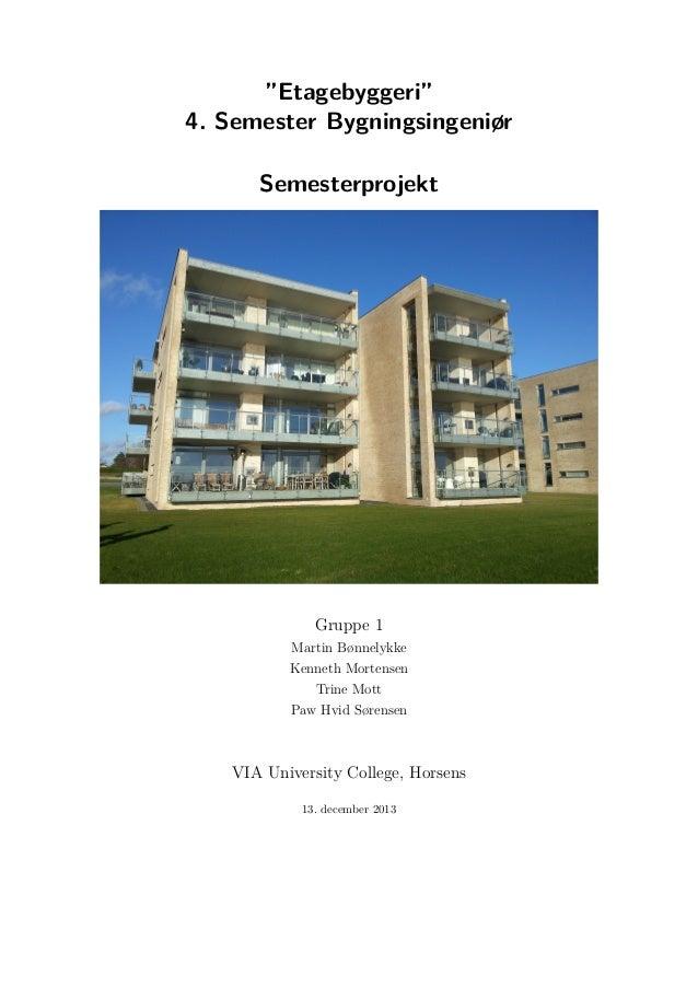 """""""Etagebyggeri"""" 4. Semester Bygningsingeniør Semesterprojekt  Gruppe 1 Martin Bønnelykke Kenneth Mortensen Trine Mott Paw H..."""