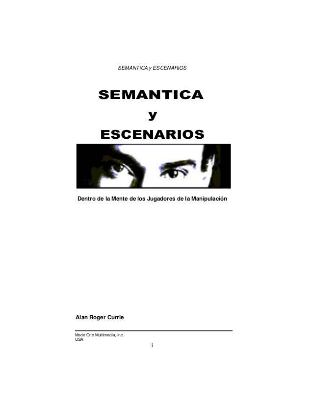 SEMANTICA y ESCENARIOS  SEMANTICA y ESCENARIOS  Dentro de la Mente de los Jugadores de la Manipulación  Alan Roger Currie ...