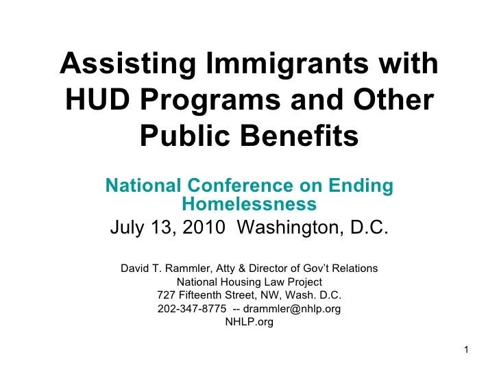 Assisting Immigrants with HUD Programs and Other Public Benefits National Conference on Ending Homelessness July 13, 2010 ...