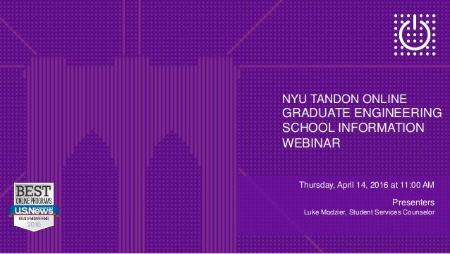 NYU TANDON ONLINE GRADUATE ENGINEERING SCHOOL INFORMATION WEBINAR Thursday, April 14, 2016 at 11:00 AM Presenters Luke Mod...