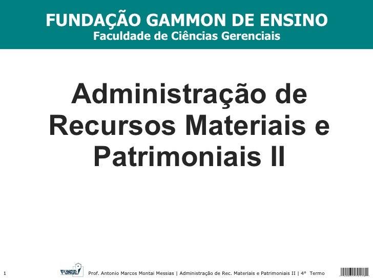 Administração de Recursos Materiais e Patrimoniais II FUNDAÇÃO GAMMON DE ENSINO Faculdade de Ciências Gerenciais