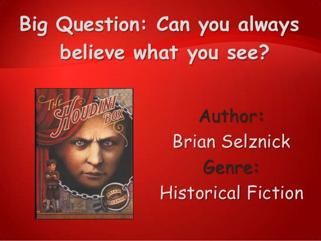 Big Question: Can you always believe what you see? Author: Brian Selznick Genre: Historical Fiction