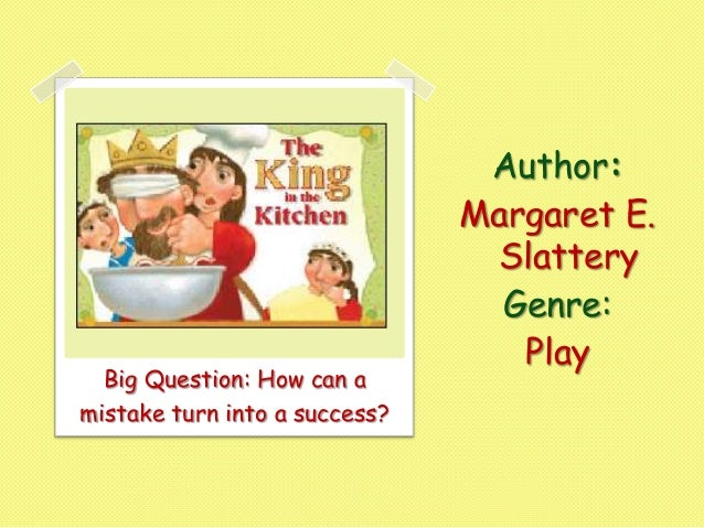 Big Question: How can a mistake turn into a success?  Author: Margaret E. Slattery Genre: Play