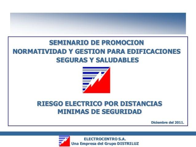 SEMINARIO DE PROMOCION NORMATIVIDAD Y GESTION PARA EDIFICACIONES SEGURAS Y SALUDABLES  RIESGO ELECTRICO POR DISTANCIAS MIN...