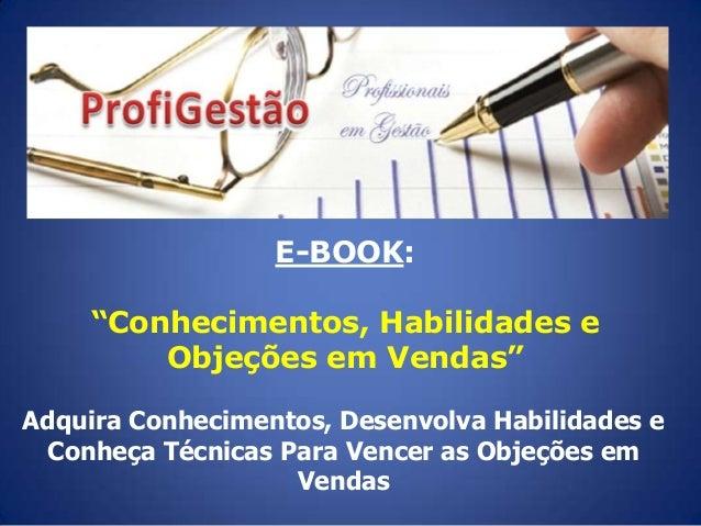 """E-BOOK: """"Conhecimentos, Habilidades e Objeções em Vendas"""" Adquira Conhecimentos, Desenvolva Habilidades e Conheça Técnicas..."""
