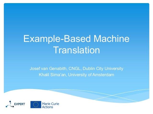 Example-Based Machine Translation Josef van Genabith, CNGL, Dublin City University Khalil Sima'an, University of Amsterdam