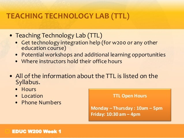 TEACHING TECHNOLOGY LAB (TTL) • Teaching Technology Lab (TTL) • Get technology integration help (for w200 or any other edu...