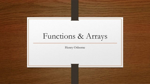 Functions & Arrays Henry Osborne