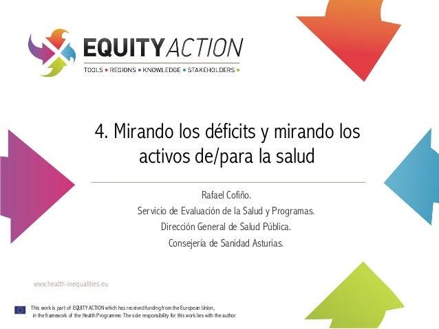 4. Mirando los déficits y mirando los activos de/para la salud Rafael Cofiño. Servicio de Evaluación de la Salud y Program...