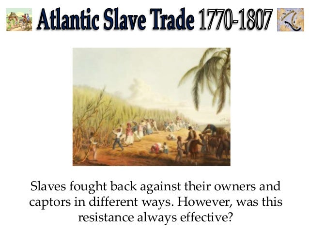 slave resistance Resistance and rebellion narratives from the collection on resistance and rebellion test your knowledge if any man should buy another man and compel him to his service and slavery without any agreement of that man to serve him, the enslaver is a robber and a defrauder of that man everyday.
