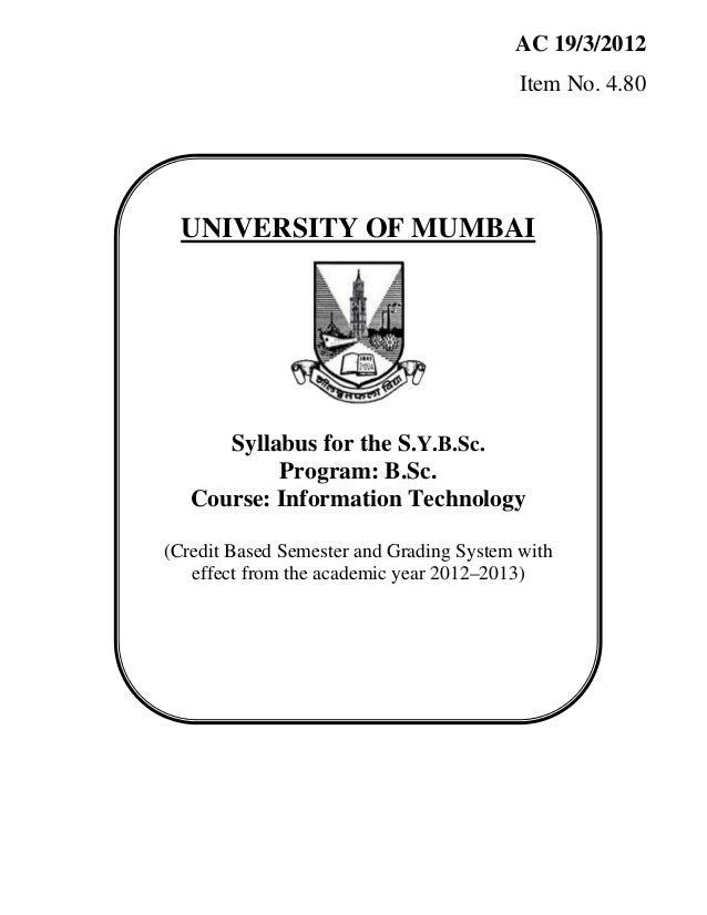 AC 19/3/2012 Item No. 4.80  UNIVERSITY OF MUMBAI  Syllabus for the S.Y.B.Sc. Program: B.Sc. Course: Information Technology...