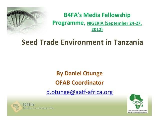 B4FA's Media Fellowship Programme, NIGERIA (September 24-27, 2012)  Seed Trade Environment in Tanzania  By Daniel Otunge O...