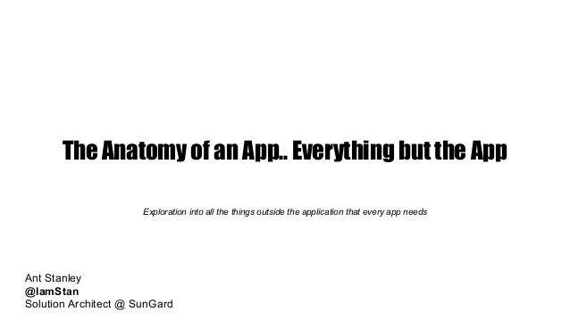 CloudCamp. Anthony Stanley -  'The Anatomy of an App.. Everything but the App' Exploration into all the things outside the...
