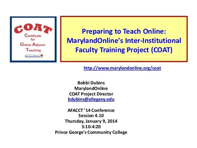 Preparing to Teach Online: MarylandOnline's Inter-Institutional Faculty Training Project (COAT) http://www.marylandonline....