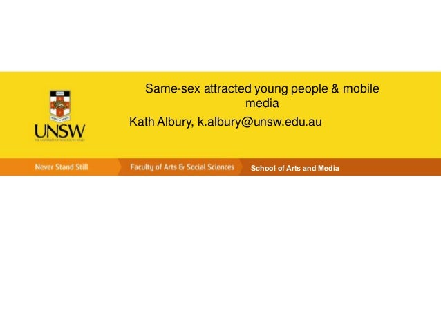 Same-sex attracted young people & mobile media Kath Albury, k.albury@unsw.edu.au  School of Arts and Media