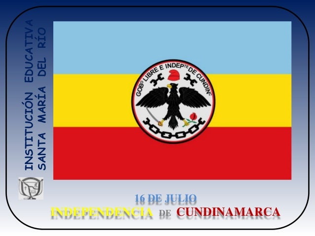 16 DE JULIO  INDEPENDENCIA DE  CUNDINAMARCA  INSTITUCIÓN EDUCATIVA SANTA MARÍA DEL RÍO