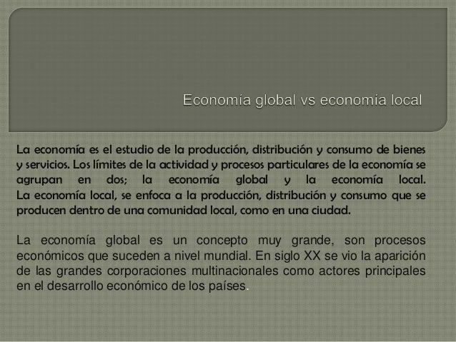 La economía es el estudio de la producción, distribución y consumo de bienes y servicios. Los límites de la actividad y pr...
