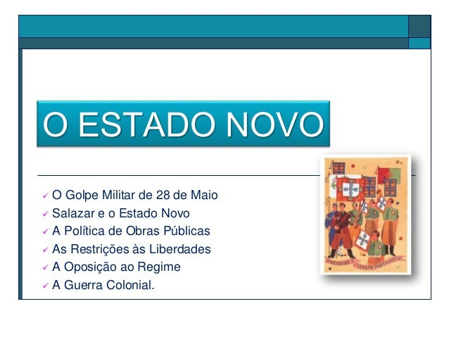 O ESTADO NOVO  O Golpe Militar de 28 de Maio  Salazar e o Estado Novo  A Política de Obras Públicas  As Restrições às ...