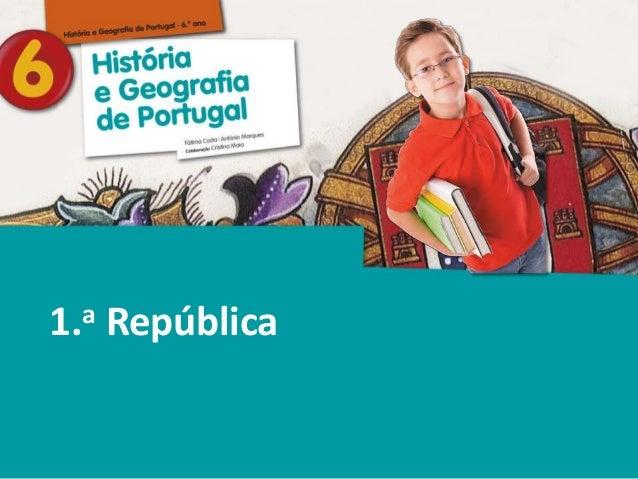 História e Geografia de Portugal • 6.° ano 1.a República