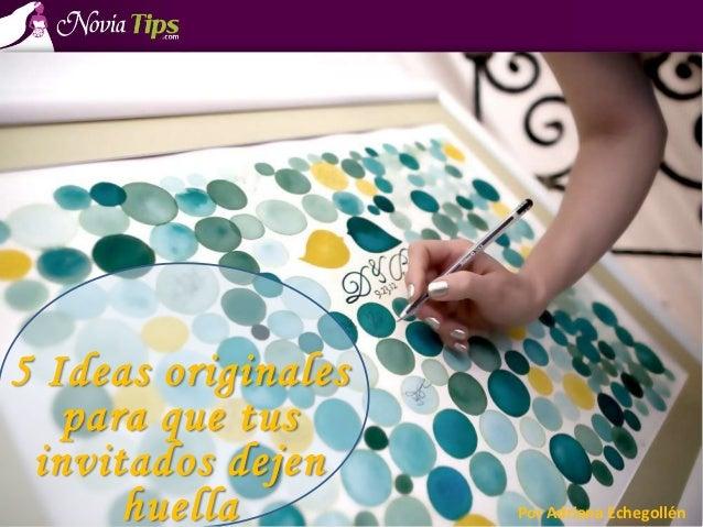 Por Adriana Echegollén 5 Ideas originales para que tus invitados dejen huella