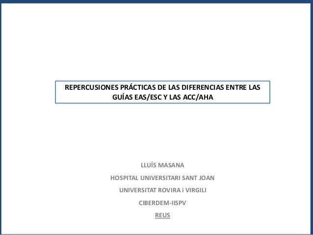 LLUÍS MASANA HOSPITAL UNIVERSITARI SANT JOAN UNIVERSITAT ROVIRA i VIRGILI CIBERDEM-IISPV REUS REPERCUSIONES PRÁCTICAS DE L...