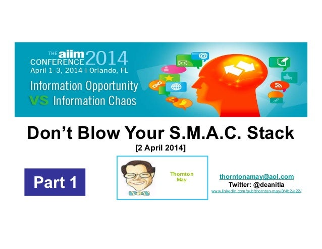 Thornton May Part 1 Don't Blow Your S.M.A.C. Stack [2 April 2014] thorntonamay@aol.com Twitter: @deanitla www.linkedin.com...