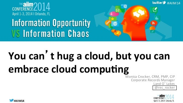 #AIIM14	   #AIIM14	    #AIIM14	    You	   can't	   hug	   a	   cloud,	   but	   you	   can	    embrace	   cloud	   compu4n...