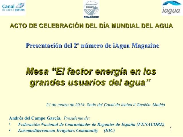 1 Andrés del Campo García. Presidente de: • Federación Nacional de Comunidades de Regantes de España (FENACORE) • Euromedi...