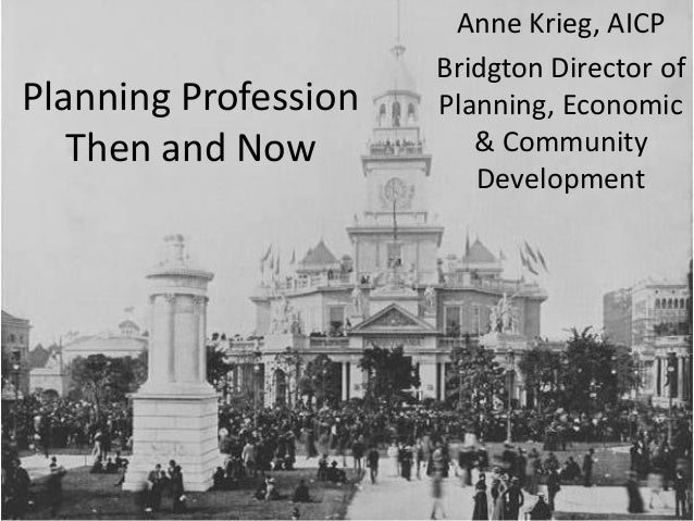 Planning Profession Then and Now Anne Krieg, AICP Bridgton Director of Planning, Economic & Community Development
