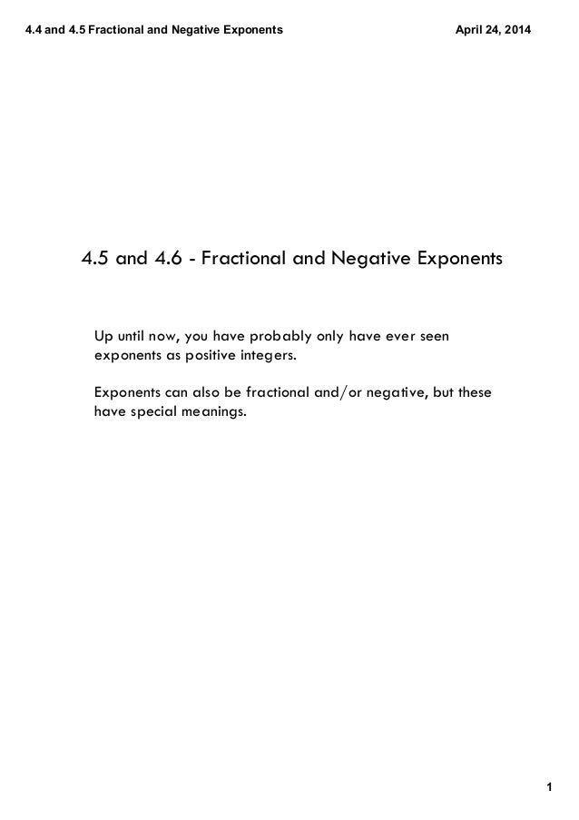 4.4 and 4.5 Fractional and Negative Exponents 1 April 24, 2014 4.5 and 4.6 - Fractional and Negative Exponents Up until no...
