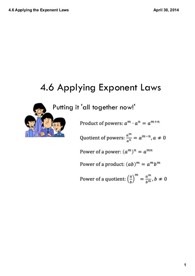 4.6ApplyingtheExponentLaws 1 April30,2014 4.6 Applying Exponent Laws Putting it 'all together now!'
