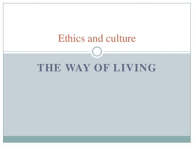 THE WAY OF LIVING Ethics and culture