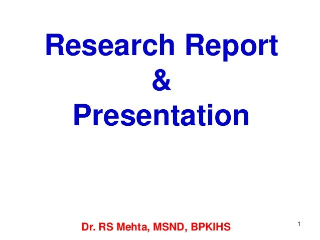 Research Report & Presentation 1 Dr. RS Mehta, MSND, BPKIHS