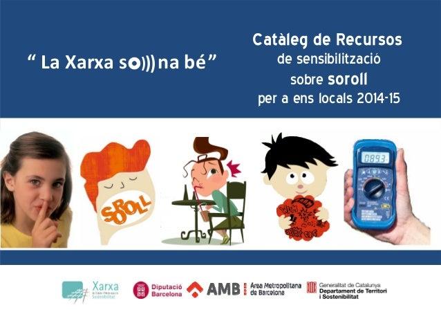 """CatàlegdeRecursos de sensibilització sobre soroll per a ens locals 2014-15 """"LaXarxas)))nabé"""""""