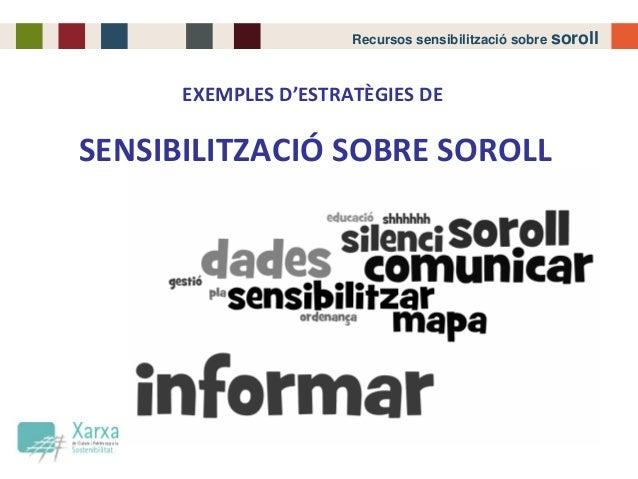 Recursos sensibilització sobre soroll EXEMPLESD'ESTRATÈGIESDE SENSIBILITZACIÓ SOBRESOROLL