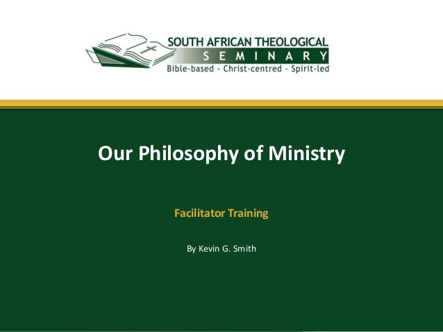 By Kevin G. Smith Our Philosophy of Ministry Facilitator Training