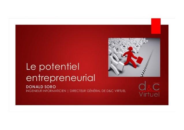 Le potentiel entrepreneurial DONALD SORO INGENIEUR INFORMATICIEN | DIRECTEUR GÉNÉRAL DE D&C VIRTUEL