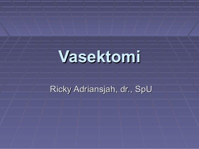 VasektomiVasektomi Ricky Adriansjah, dr., SpURicky Adriansjah, dr., SpU