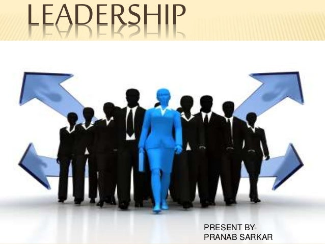 LEADERSHIP PRESENT BY- PRANAB SARKAR